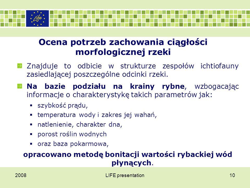 2008LIFE presentation11 Ocena potrzeb zachowania ciągłości morfologicznej rzeki Zgodnie z teorią ekologicznej ciągłości rzeki (tzw.