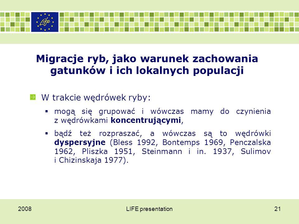2008LIFE presentation22 Migracje ryb, jako warunek zachowania gatunków i ich lokalnych populacji Najbardziej znanymi wędrówkami koncentrującymi są ciągi tarłowe łososi i węgorzy.