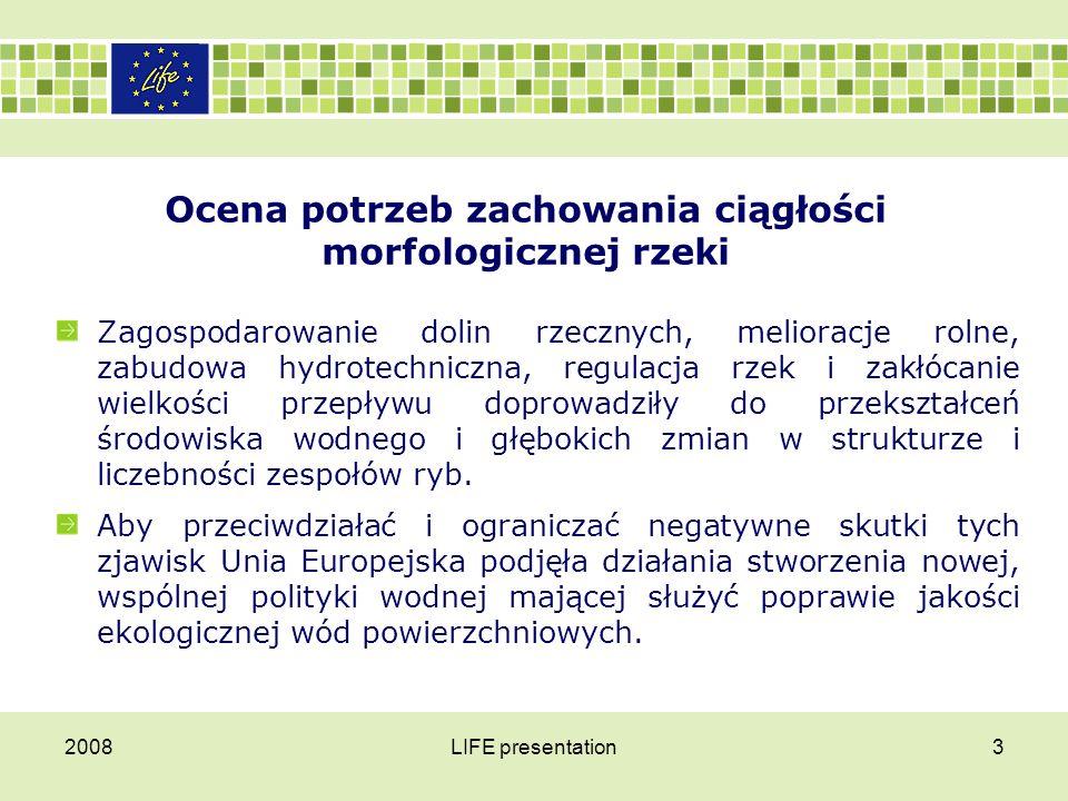 2008LIFE presentation4 Ocena potrzeb zachowania ciągłości morfologicznej rzeki Dyrektywa 2000/60/WE Parlamentu Europejskiego i Rady z dnia 23 października 2000 r.