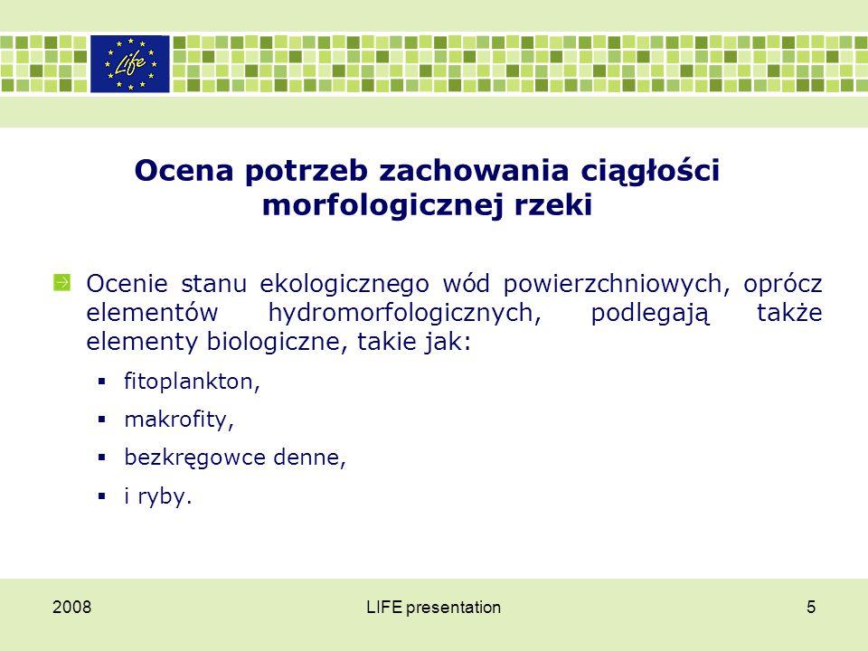 2008LIFE presentation6 Ocena potrzeb zachowania ciągłości morfologicznej rzeki Zespoły ichtiofauny stanowią cenny element biologicznej oceny stanu i potencjału ekologicznego wód.