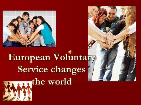 European Voluntary Service changes the world. What is European Voluntary Service? Wolontariat Europejski to szansa dla każdego młodego człowieka niezależnie.