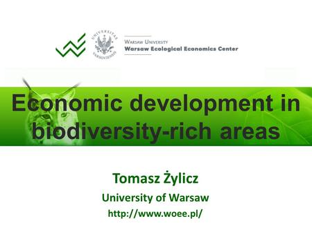 Economic development in biodiversity-rich areas Tomasz Żylicz University of Warsaw