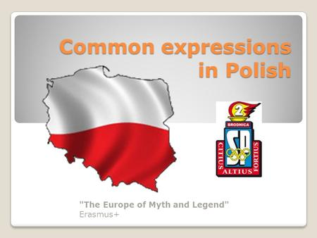 Common expressions in Polish The Europe of Myth and Legend Erasmus+