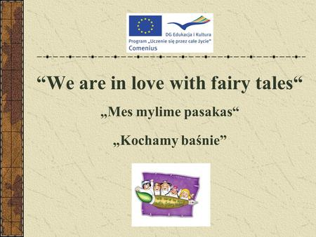 """We are in love with fairy tales"" ""Mes mylime pasakas"" ""Kochamy baśnie"""