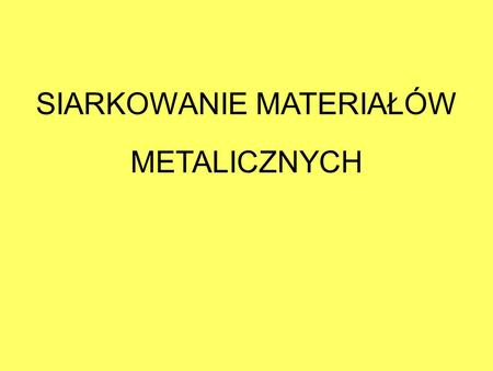 "SIARKOWANIE MATERIAŁÓW METALICZNYCH. Z. Grzesik and K. Przybylski, ""Sulfidation of metallic materials"" w ""Developments in high temperature corrosion and."
