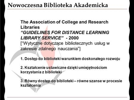 "Nowoczesna Biblioteka Akademicka The Association of College and Research Libraries ""GUIDELINES FOR DISTANCE LEARNING LIBRARY SERVICE"" - 2000 [""Wytyczne."