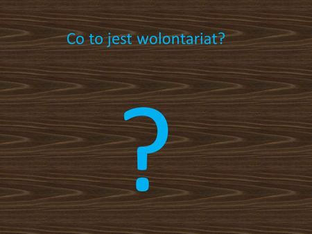 Co to jest wolontariat? ?.