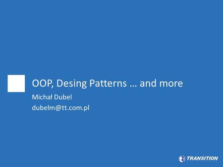 OOP, Desing Patterns … and more Michał Dubel