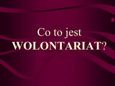 Co to jest WOLONTARIAT?.