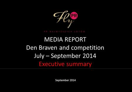 MEDIA REPORT Den Braven and competition July – September 2014 Executive summary September 2014 PR NAJWYŻSZYCH LOTÓW.