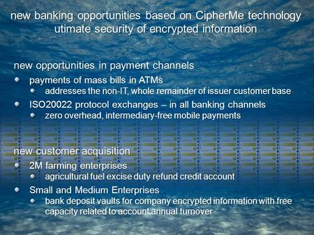 New opportunities in payment channels payments of mass bills in ATMs addresses the non-IT, whole remainder of issuer customer base ISO20022 protocol exchanges.