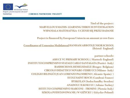 Titel of the project : MARVELLOUS MATHS- LEARNING THROUH INVESTIGATION WSPANIALA MATEMATYKA- UCZENIE SIĘ PRZEZ BADANIE Project is financed by European.