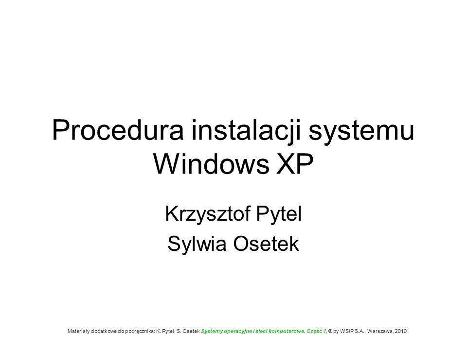 Procedura instalacji Windows XP Sprawdzamy ustawienia w BIOS – podczas uruchamiania systemu napęd CD/DVD powinien być przeszukiwany przed dyskiem twardym.