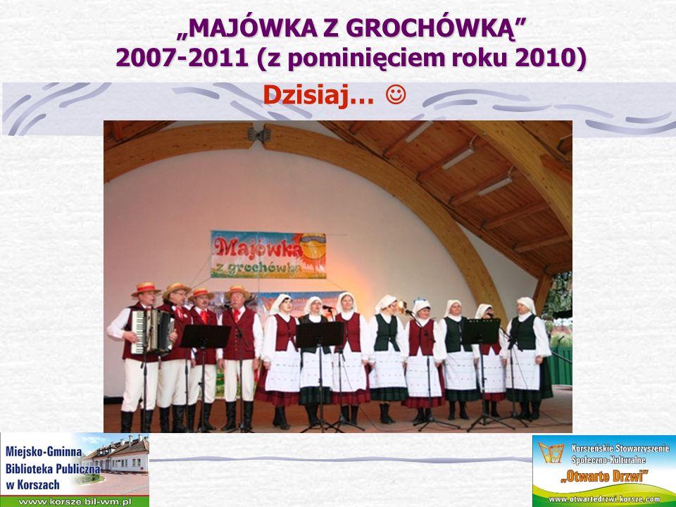 MAJÓWKA Z GROCHÓWKĄ 2007-2011 (z pominięciem roku 2010) MAJÓWKA Z GROCHÓWKĄ 2007-2011 (z pominięciem roku 2010) Dzisiaj…