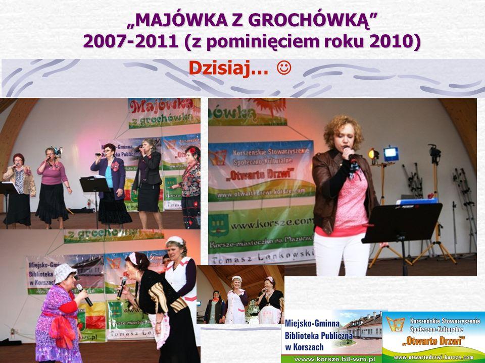 MAJÓWKA Z GROCHÓWKĄ 2007-2011 (z pominięciem roku 2010) Dzisiaj…
