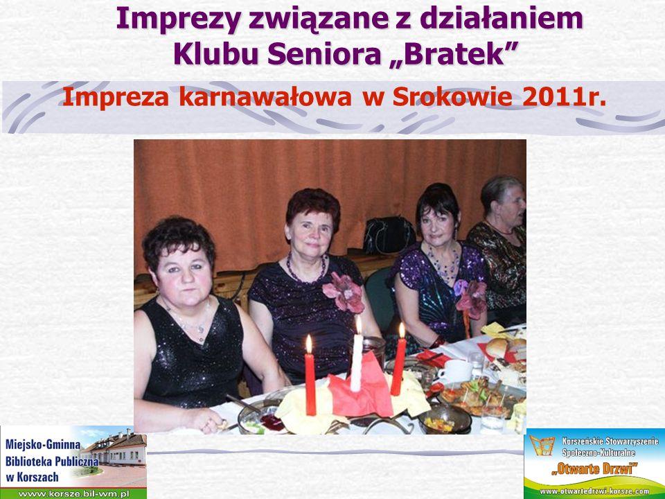 Imprezy związane z działaniem Klubu Seniora Bratek Imprezy związane z działaniem Klubu Seniora Bratek Impreza karnawałowa w Srokowie 2011r.
