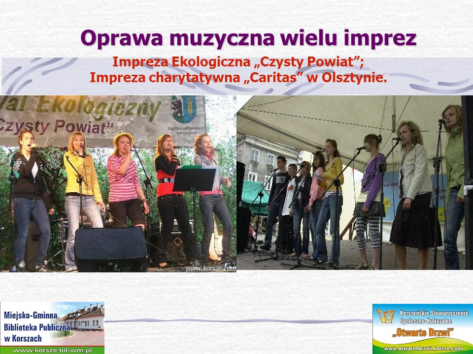 Oprawa muzyczna wielu imprez Oprawa muzyczna wielu imprez Zielone Świątki w Gudnikach 2011r.; Otwarcie wystawy o Janie Pawle II w Korszach; Dzień dziecka w bibliotece.
