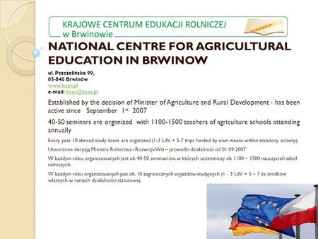 NATIONAL CENTRE FOR AGRICULTURAL EDUCATION IN BRWINOW ul. Pszczelińska 99, 05-840 Brwinów     Established.