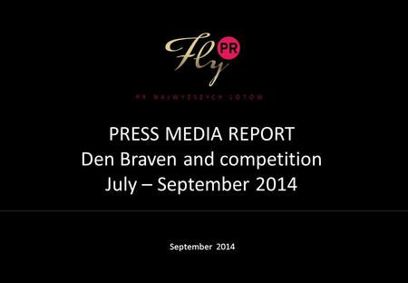 PRESS MEDIA REPORT Den Braven and competition July – September 2014 September 2014 PR NAJWYŻSZYCH LOTÓW.