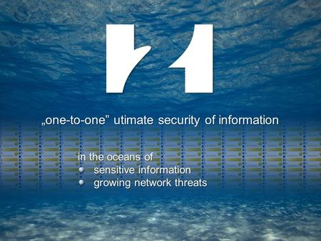 "In the oceans of sensitive information growing network threats ""one-to-one"" utimate security of information."