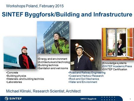 SINTEF Byggforsk 1 Michael Klinski, Research Scientist, Architect Workshops Poland, February 2015 Concrete Building physics Materials- and building technics.