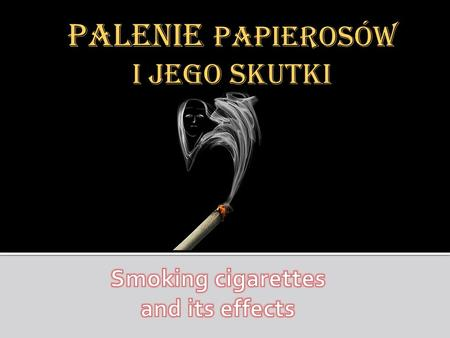 Palenie papierosów i jego skutki. Cigarette - tobacco product consisting of a tube with a thin tissue (core) having a diameter of 1 cm and length of 12.