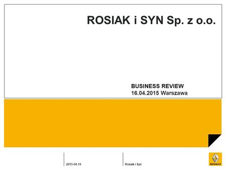 2015-04-19Rosiak i Syn ROSIAK i SYN Sp. z o.o. BUSINESS REVIEW 16.04.2015 Warszawa.
