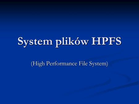 System plików HPFS (High Performance File System).
