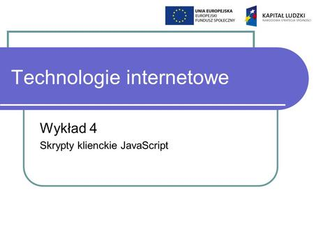 Technologie internetowe Wykład 4 Skrypty klienckie JavaScript.
