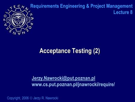 Acceptance Testing (2)  Copyright, 2006  Jerzy R. Nawrocki Requirements Engineering.