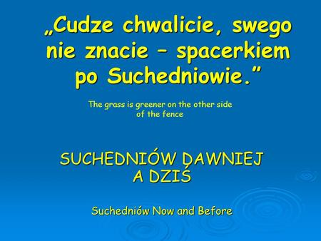 """Cudze chwalicie, swego nie znacie – spacerkiem po Suchedniowie."" SUCHEDNIÓW DAWNIEJ A DZIŚ Suchedniów Now and Before The grass is greener on the other."