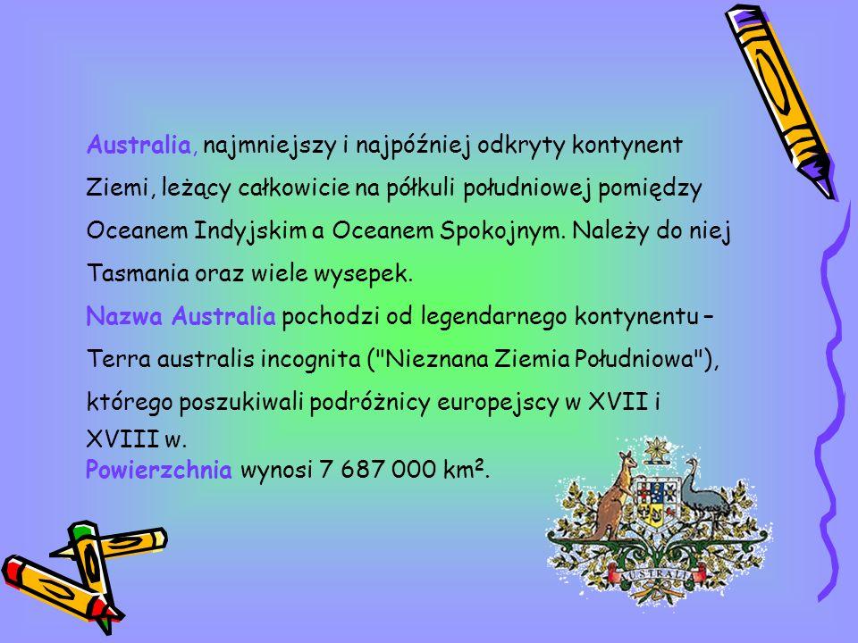 Australia, najmniejszy i najpóźniej odkryty kontynent Ziemi, leżący całkowicie na półkuli południowej pomiędzy Oceanem Indyjskim a Oceanem Spokojnym.