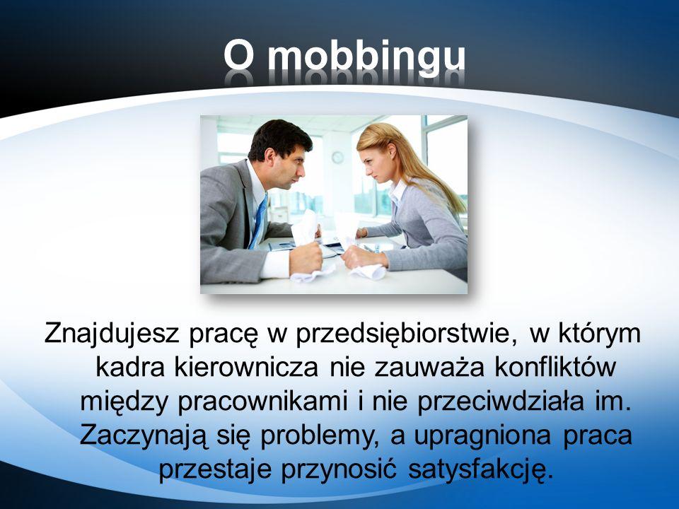 Mobbing – systematycznie powtarzające się wrogie zachowania wobec jednej, lub kilku osób, aby zniszczyć ich reputację oraz odporność psychiczną.