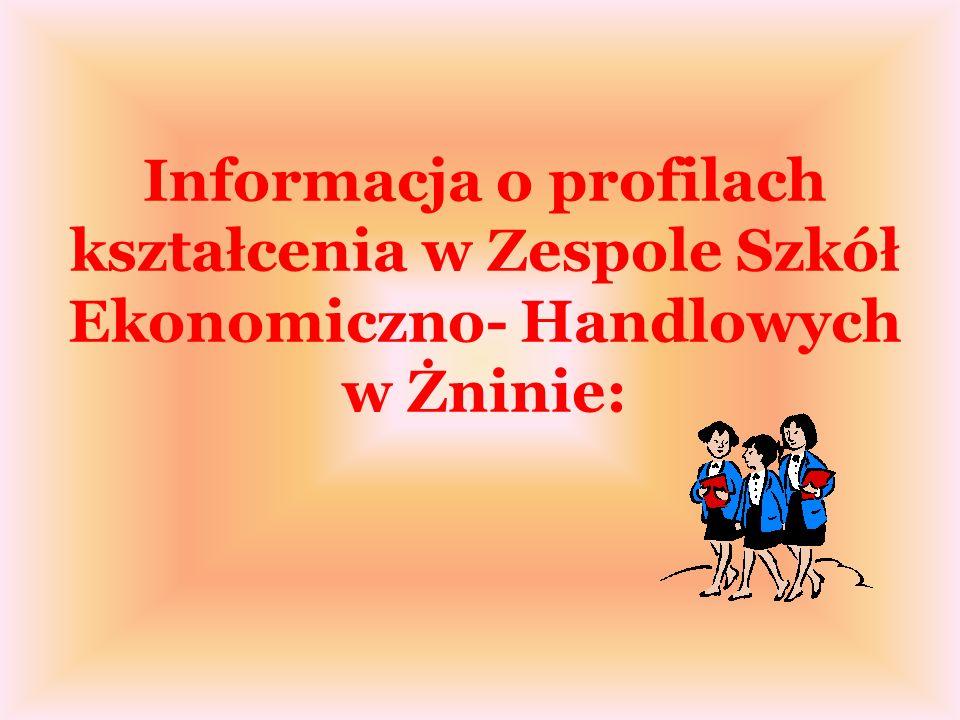 Informacja o profilach kształcenia w Zespole Szkół Ekonomiczno- Handlowych w Żninie:
