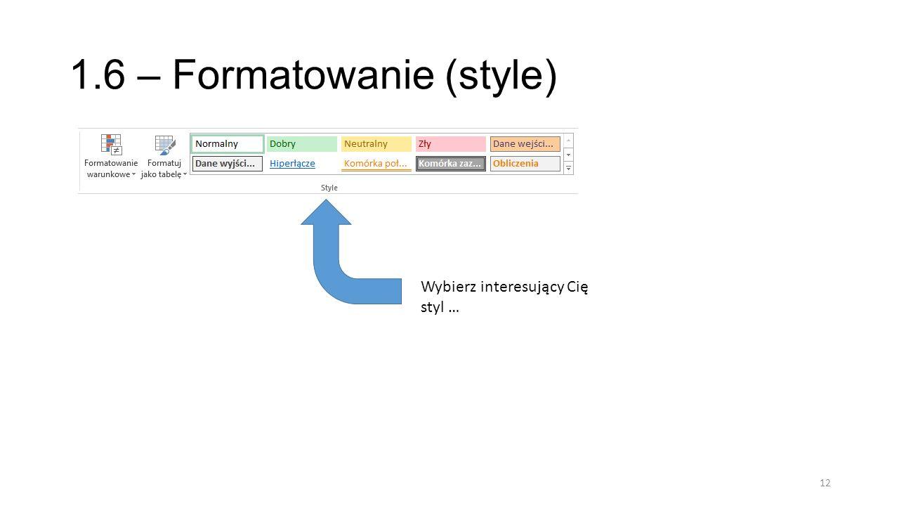 1.7 – Formatowanie (style) – tworzenie własnego stylu 13 Stwórz własny i niepowtarzalny styl!