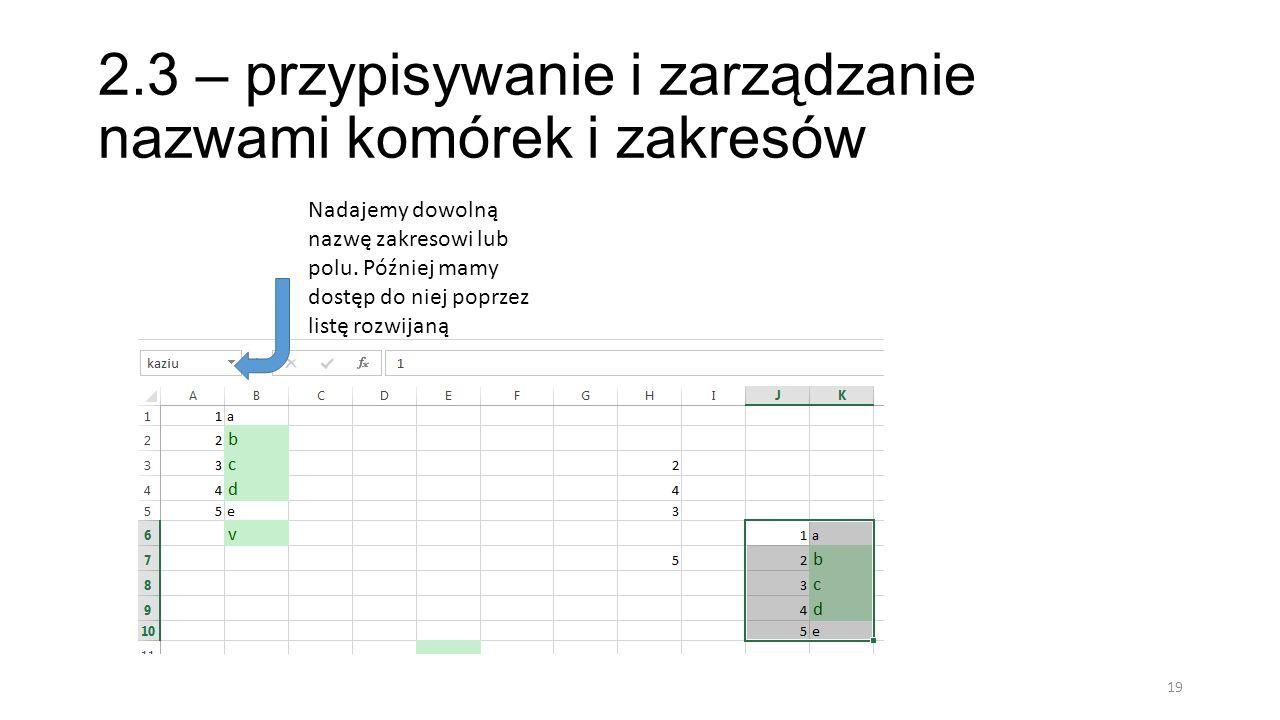 2.4 – korzystanie z menadżera nazw 20 Możliwość zdefiniowania nazwy, użycia nazwy w formule jako funkcji, oraz utworzenia nazwy z zaznaczonego fragmentu