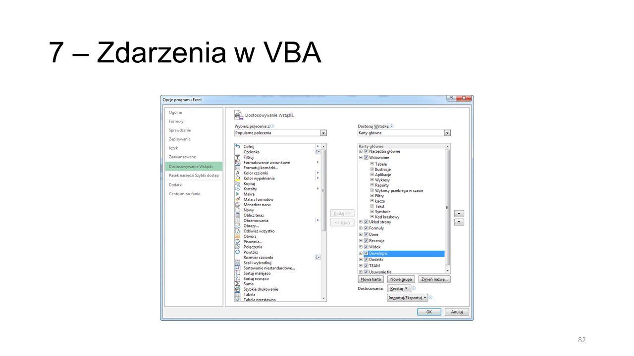 7 – Zdarzenia w VBA Zdarzenia aplikacji – zarządza działaniami związanymi z aplikacją Zdarzenie skoroszytu - … ze skoroszytem Poziom arkusza - … z arkuszem Poziom wykresu - … z wykresem 83