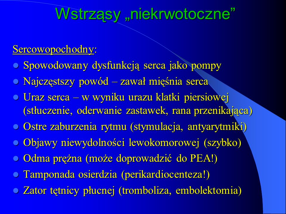 Wstrząsy niekrwotoczne Neurogenny: Po urazie rdzenia, utrata funkcji nn współczulnych: Po urazie rdzenia, utrata funkcji nn współczulnych: silna wazodilatacja, hipotonia silna wazodilatacja, hipotonia często bradykardia nasilająca hipotonię często bradykardia nasilająca hipotonię wstępne leczenie plynami, α – agoniści po wykluczeniu hipowolemii wstępne leczenie plynami, α – agoniści po wykluczeniu hipowolemii Wstrząs rdzeniowy: całkowita utrata wszystkich funkcji rdzenia kręgowego poniżej poziomu urazu (wiotkość mięśni, arefleksja, hipotonia, bradykardia) Wstrząs rdzeniowy: całkowita utrata wszystkich funkcji rdzenia kręgowego poniżej poziomu urazu (wiotkość mięśni, arefleksja, hipotonia, bradykardia)