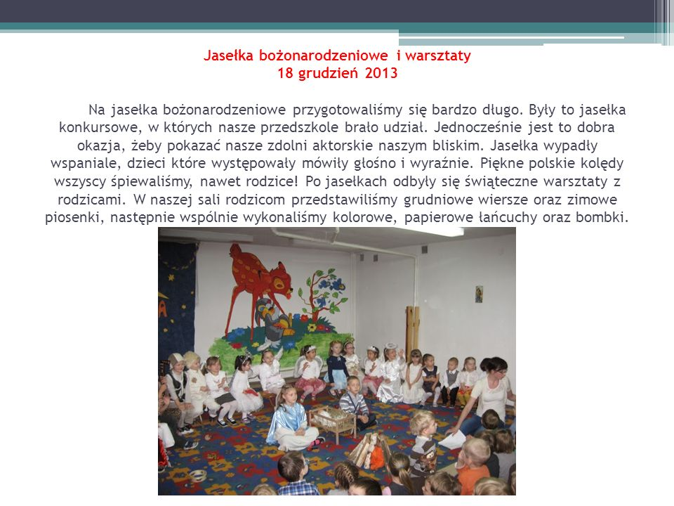 Tydzień wiedzy o Bożym Narodzeniu 16 - 20 grudzień 2013 W tygodniu wiedzy o świętach dzieci dowiedziały się jak wyglądają przygotowania do tych pięknych świąt w Polsce.