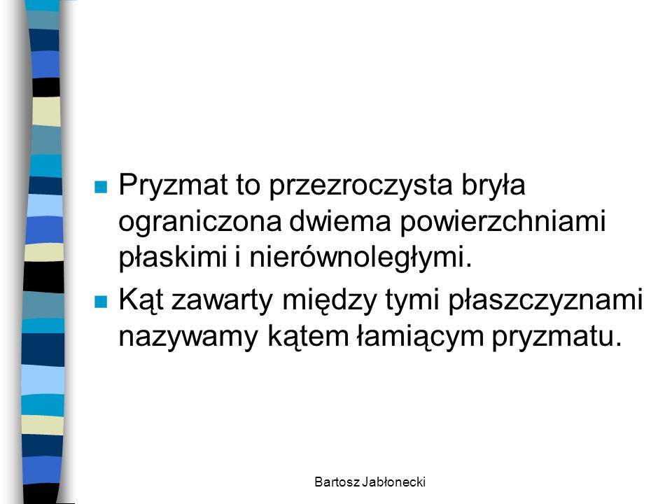 Bartosz Jabłonecki n Promień przechodzący przez pryzmat - kąt łamiący pryzmatu - kąt odchylenia promienia