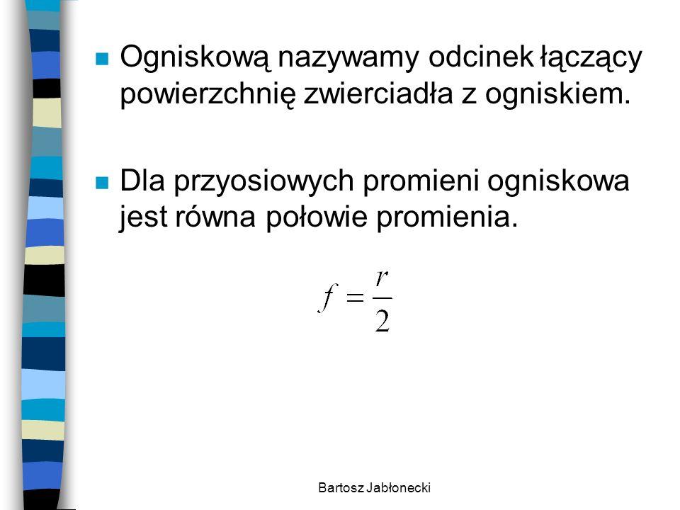 Bartosz Jabłonecki n Konstrukcja obrazu w zwierciadle wklęsłym F O przedmiot obraz Cechy: rzeczywisty odwrócony pomniejszony