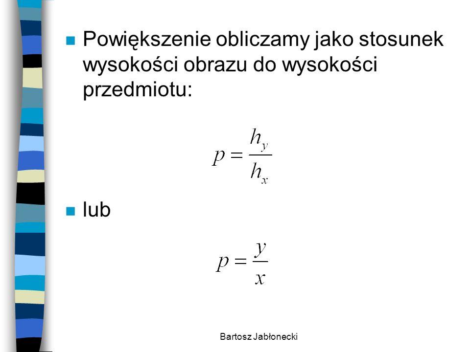 Bartosz Jabłonecki n Inne konstrukcje F O przedmiot obraz Cechy: rzeczywisty odwrócony powiększony