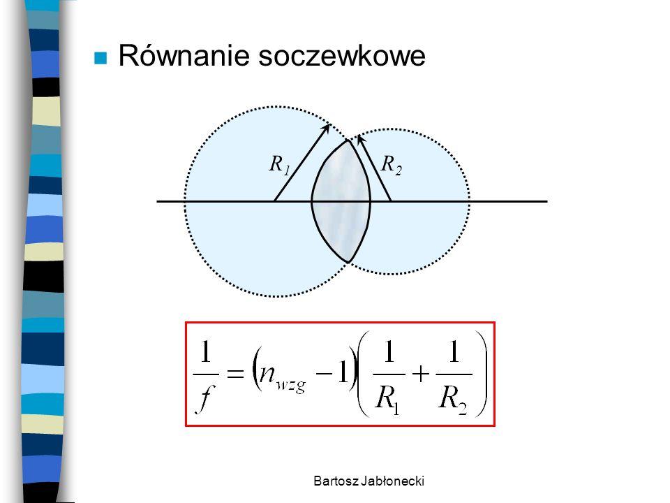 Bartosz Jabłonecki n Równanie soczewkowe –gdy jedną powierzchnię soczewki tworzy powierzchnia płaska (promień takiej kuli musiałby być nieskończony) - gdy powierzchnia soczewki jest wklęsła przyjmujemy ujemną wartość promienia
