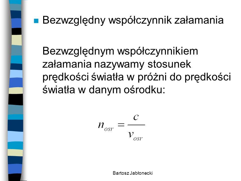 Bartosz Jabłonecki n Przykłady współczynników załamania próżnia powietrze woda szkło
