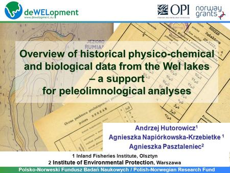Overview of historical physico-chemical and biological data from the Wel lakes – a support for peleolimnological analyses Andrzej Hutorowicz 1 Agnieszka.
