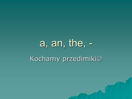 A, an, the, - Kochamy przedimiki.