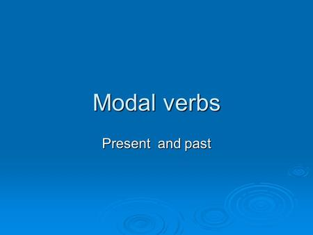 Modal verbs Present and past.
