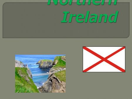  Flag of Northern Ireland - Northern Ireland currently does not have a formally separate flags. As the national flag is a flag used in the UK, the so-called.