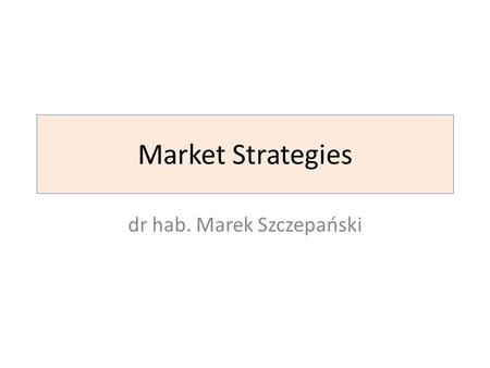 Market Strategies dr hab. Marek Szczepański. Programme (1/2) 1.The role of marketing and the importance of market strategies in the enterprise 2.The concept.