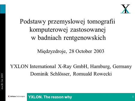 Podstawy przemyslowej tomografii komputerowej zastosowanej w badniach rentgenowskich Międzyzdroje, 28 October 2003 YXLON International X-Ray GmbH, Hamburg,